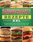 Sandwichmaker Rezepte XXL: Das große Sandwichmaker Kochbuch für jeden Tag inkl. Fleisch, Fisch, Vegetarisch, Desserts und vieles mehr Cover Image