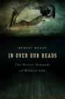 In Over Our Heads: The Mental Demands of Modern Life Cover Image