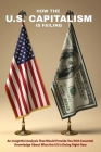 How The U.S. Capitalism Is Failing: An Insightful Analysis That Would Provide You With Essential Knowledge About What the US Is Doing Right Now: Us En Cover Image
