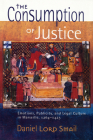 The Consumption of Justice: Emotions, Publicity, and Legal Culture in Marseille, 1264-1423 (Conjunctions of Religion and Power in the Medieval Past) Cover Image
