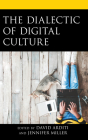 The Dialectic of Digital Culture Cover Image