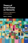 Theory of Social Choice on Networks: Preference, Aggregation, and Coordination Cover Image