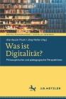 Was Ist Digitalität?: Philosophische Und Pädagogische Perspektiven Cover Image