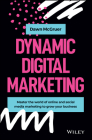 Dynamic Digital Marketing: Master the World of Online and Social Media Marketing to Grow Your Business Cover Image