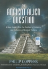 The Ancient Alien Question: A New Inquiry Into the Existence, Evidence, and Influence of Ancient Visitors Cover Image