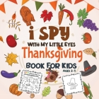 I Spy Thanksgiving Book for Kids Ages 2-5: A Fun Activity Coloring and Guessing Game for Kids, Toddlers and Preschoolers (Thanksgiving Picture Puzzle Cover Image