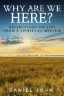Why Are We Here?: Reflections on Life from a Spiritual Medium Cover Image