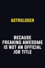 Astrologer Because Freaking Awesome Is Not An Official Job Title: Motivational Career Pride Quote 6x9 Blank Lined Job Inspirational Notebook Journal Cover Image