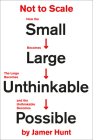 Not to Scale: How the Small Becomes Large, the Large Becomes Unthinkable, and the Unthinkable Becomes Possible Cover Image