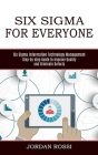 Six Sigma for Everyone: Six Sigma Information Technology Management (Step-by-step Guide to Improve Quality and Eliminate Defects) Cover Image