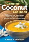 The Complete Coconut Cookbook: 200 Gluten-Free, Grain-Free and Nut-Free Vegan Recipes Using Coconut Flour, Oil, Sugar and More Cover Image