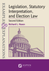 Examples & Explanations for Legislation, Statutory Interpretation, and Election Law Cover Image