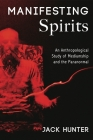 Manifesting Spirits: An Anthropological Study of Mediumship and the Paranormal Cover Image
