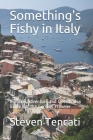 Something's Fishy in Italy: A Travel Adventure and Unorthodox Guide For the Curious Traveler Cover Image