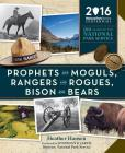 Prophets and Moguls, Rangers and Rogues, Bison and Bears: 100 Years of the National Park Service Cover Image