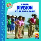 Using Division at Sports Camp (Math in Our World: Level 3) Cover Image