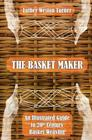 The Basket Maker: An Illustrated Guide to 20th Century Basket Weaving Cover Image
