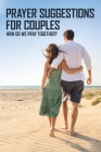 Prayer Suggestions For Couples: How Do We Pray Together?: Couples Prayer Book Cover Image