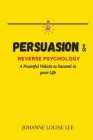 Persuasion and Reverse Psychology: A powerful Vehicle to Succeed in your Life Cover Image