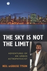 The Sky Is Not the Limit: Adventures of an Urban Astrophysicist Cover Image