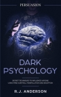 Persuasion: Dark Psychology - Secret Techniques To Influence Anyone Using Mind Control, Manipulation And Deception (Persuasion, In Cover Image