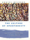 The Culture of Spontaneity: Improvisation and the Arts in Postwar America Cover Image