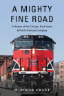 A Mighty Fine Road: A History of the Chicago, Rock Island & Pacific Railroad Company Cover Image
