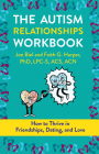 The Autism Relationships Workbook: How Thrive in Friendships, Dating, and Relationships Cover Image
