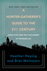 A Hunter-Gatherer's Guide to the 21st Century: Evolution and the Challenges of Modern Life Cover Image