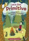 Let's Get Primitive: The Urban Girls Guide to Camping Cover Image