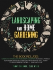 Lanscaping and Home Gardening: 3 in 1: Complete Handbook for Beginner Gardeners to Have a Perfect, Rewarding, and Edible Garden that Everyone Will Wa Cover Image