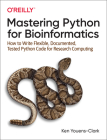 Mastering Python for Bioinformatics: How to Write Flexible, Documented, Tested Python Code for Research Computing Cover Image