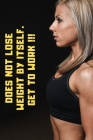 Does not lose weight by itself.: Get to work !!! Cover Image