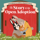 The Story of My Open Adoption: A Storybook for Children Adopted at Birth Cover Image
