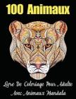 100 Animaux Livre De Coloriage Pour Adulte Avec Animaux Mandala: Livre de COLORIAGE anti-stress et relaxant et Créatif avec animaux Mandala (Lions, él Cover Image