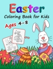 Easter Coloring Book for Kids Ages 4-8: A Big Fun Coloring Book With Easter Eggs, Bunny, Chicks, Springtime Designs For Toddlers and Preschoolers Cover Image