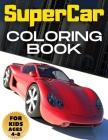 SuperCar Coloring Book: BIG Colouring Books Gift for Boys & Kids Super Sport Cars Corvette Lamborghini Bugatti Porsche Muscle Car Race Auto an Cover Image