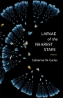 Larvae of the Nearest Stars: Poems Cover Image