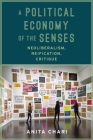A Political Economy of the Senses: Neoliberalism, Reification, Critique (New Directions in Critical Theory #2) Cover Image