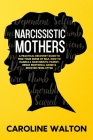 Narcissistic Mothers: A Practical Recovery Guide To Find Your Sense Of Self. How To Handle a Narcissistic Parent, Break Emotional Abuse & Re Cover Image