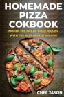 Homemade Pizza Cookbook: Master the Art of Pizza Making with the Best World Recipes Cover Image