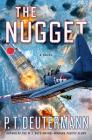 The Nugget: A Novel (P. T. Deutermann WWII Novels) Cover Image