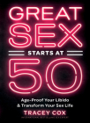 Great Sex Starts at 50: Age-Proof Your Libido & Transform Your Sex Life Cover Image