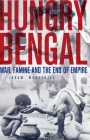 Hungry Bengal: War, Famine and the End of Empire Cover Image