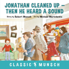 Jonathan Cleaned Up ... Then He Heard a Sound (Classic Munsch) Cover Image