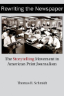 Rewriting the Newspaper: The Storytelling Movement in American Print Journalism (Journalism in Perspective) Cover Image