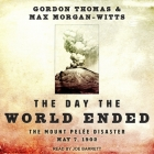 The Day the World Ended Lib/E: The Mount Pelee Disaster: May 7, 1902 Cover Image