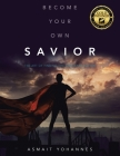 Become Your Own Savior: The Art of Finding the Resilience Within Cover Image