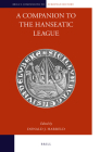 A Companion to the Hanseatic League (Brill's Companions to European History #8) Cover Image