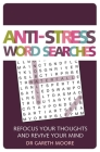 Anti-Stress Word Searches: Refocus Your Thoughts and Revive Your Mind (Anti-Stress Puzzles) Cover Image
